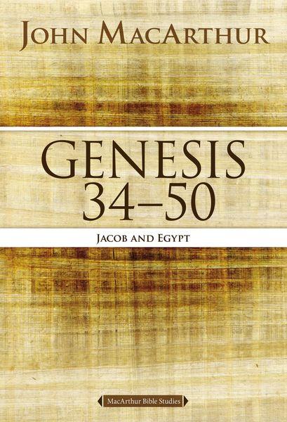MacArthur Bible Studies: Genesis 34 to 50