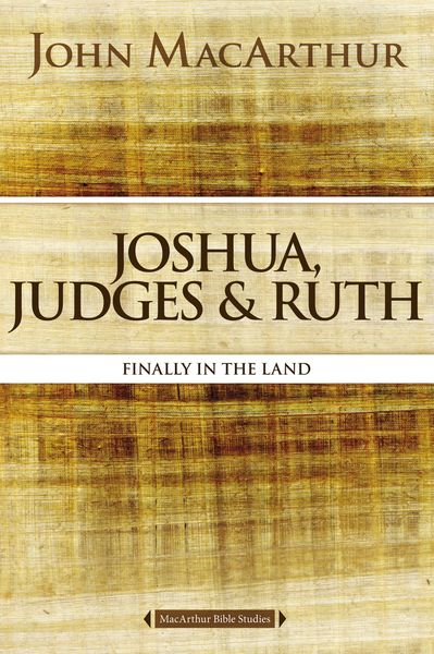 MacArthur Bible Studies: Joshua, Judges, and Ruth