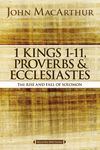 MacArthur Bible Studies: 1 Kings 1 to 11, Proverbs, and Ecclesiastes
