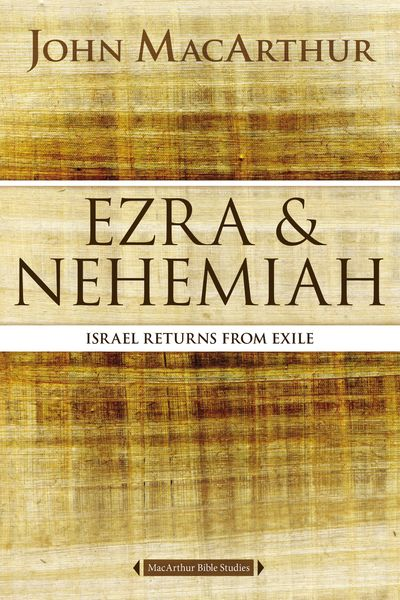 MacArthur Bible Studies: Ezra and Nehemiah
