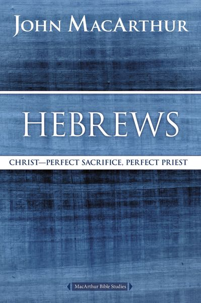 MacArthur Bible Studies: Hebrews