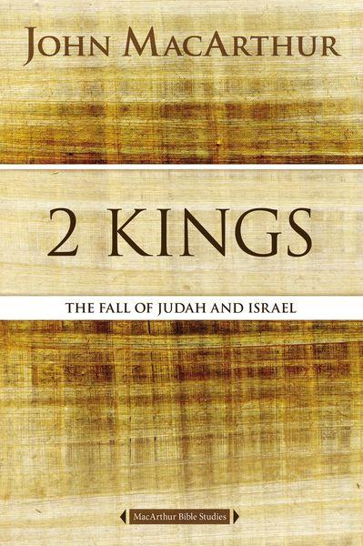 MacArthur Bible Studies: 2 Kings