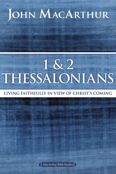 MacArthur Bible Studies: 1 and 2 Thessalonians and Titus
