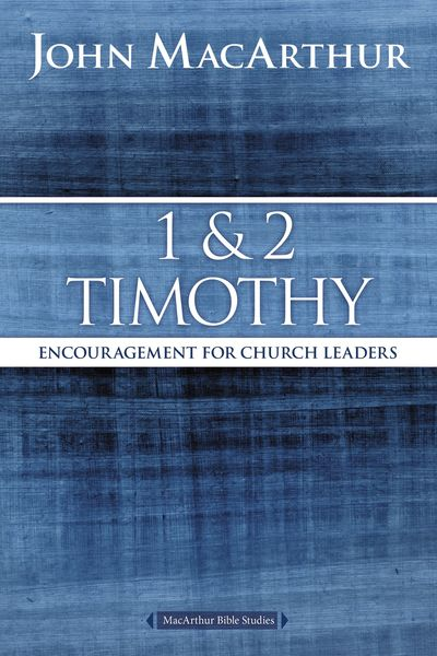 MacArthur Bible Studies: 1 and 2 Timothy