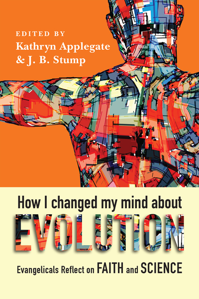 How I Changed My Mind About Evolution: Evangelicals Reflect on Faith and Science