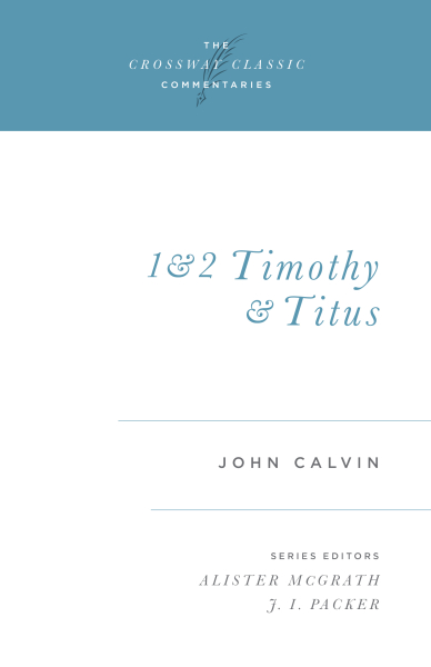 Crossway Classic Commentaries - 1 and 2 Timothy and Titus