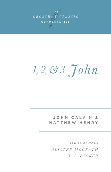 Crossway Classic Commentaries - 1, 2, and 3 John