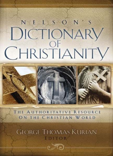 Nelson's Dictionary of Christianity by Thomas Nelson and George