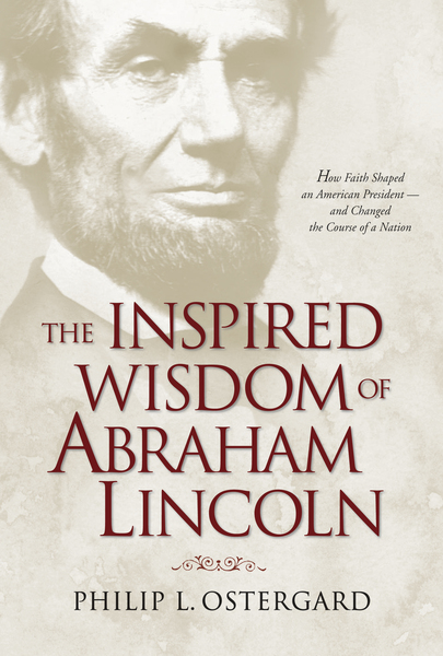 Inspired Wisdom Of Abraham Lincoln By Philip Ostergard And border=