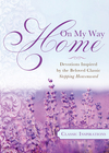 On My Way Home: Devotions Inspired by the Beloved Classic Stepping Heavenward