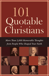 101 Quotable Christians: More Than 2,000 Memorable Thoughts from People Who Shaped Your Faith