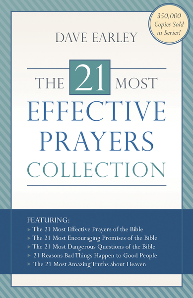 The 21 Most Effective Prayers Collection: Featuring The 21 Most Effective Prayers of the Bible, The 21 Most Encouraging Promises of the Bible, The 21 Most Dangerous Questions of the Bible, 21 Reasons Bad Things Happen to Good People, and The 21 Most Amazi