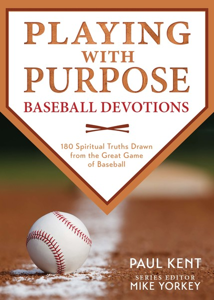 Playing with Purpose: Baseball Devotions: 180 Spiritual Truths Drawn from the Great Game of Baseball