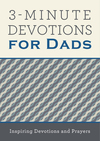 3-Minute Devotions for Dads: Inspiring Devotions and Prayers