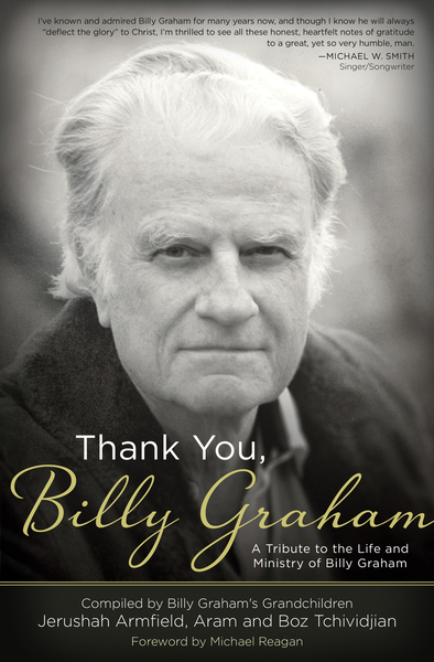 Thank You, Billy Graham: A Tribute to the Life and Ministry of Billy Graham