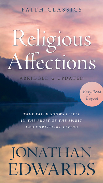 Religious Affections: True Faith Shows Itself in the Fruit of the Spirit and Christlike Living