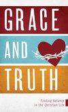 Grace and Truth: Finding Balance in the Christian Life