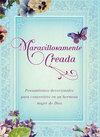 Maravillosamente creada: Pensamientos devocionales para convertirte en una hermosa mujer de Dios