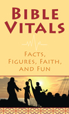 Bible Vitals: Facts, Figures, Faith, and Fun