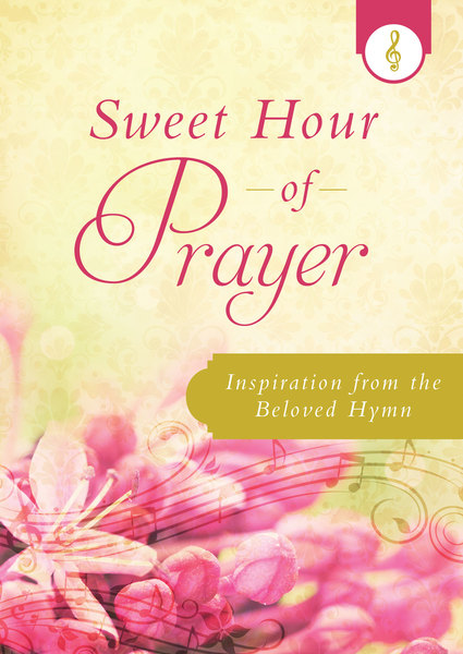 Sweet Hour of Prayer: Inspiration from the Beloved Hymn