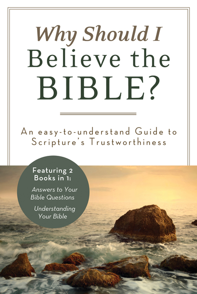 Why Should I Believe the Bible?: An Easy-to-Understand Guide to Scripture's Trustworthiness