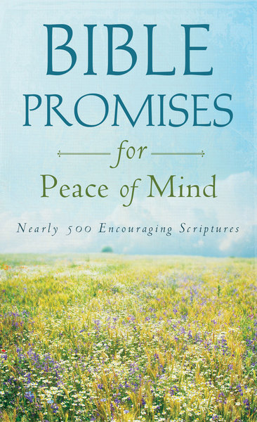 Bible Promises for Peace of Mind: Nearly 500 Encouraging Scriptures