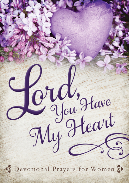 Lord, You Have My Heart: Devotional Prayers for Women