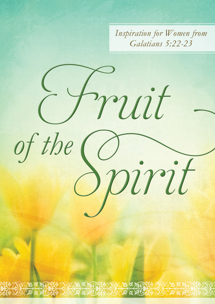 Fruit of the Spirit: Inspiration for Women from Galatians 5:22-23