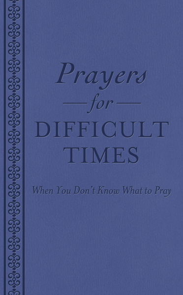 Prayers for Difficult Times: When You Don