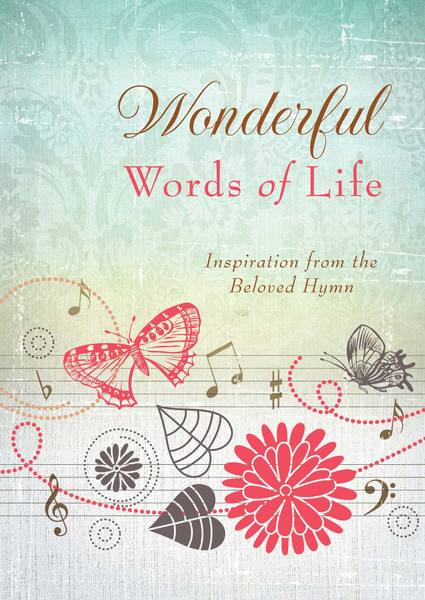 Wonderful Words of Life: Inspiration from the Beloved Hymn