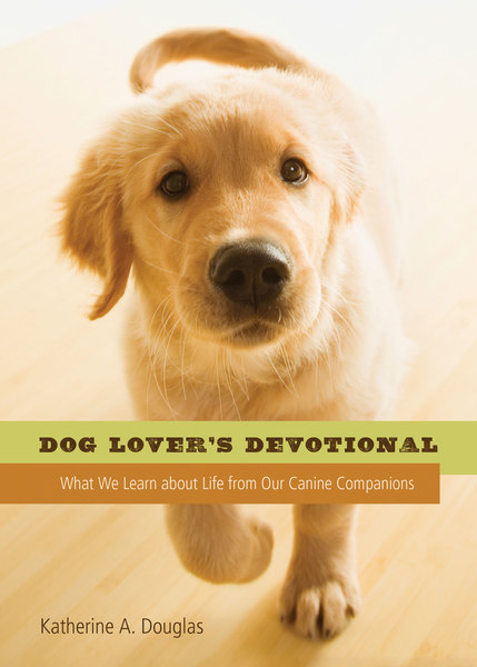 Dog Lover's Devotional: What We Learn about Life from Our Canine Companions