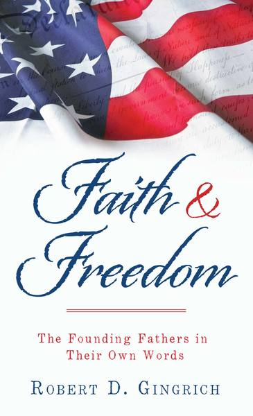 Faith and Freedom: The Founding Fathers in Their Own Words
