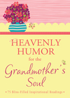 Heavenly Humor for the Grandmother's Soul: 75 Bliss-Filled Inspirational Readings
