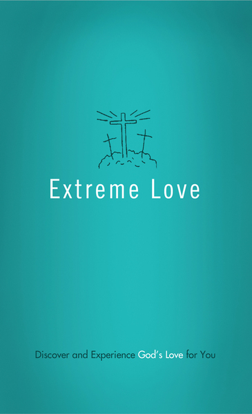 Extreme Love: Discover and Experience God's Love for You