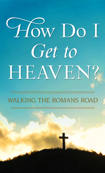 How Do I Get to Heaven?: Traveling the Romans Road