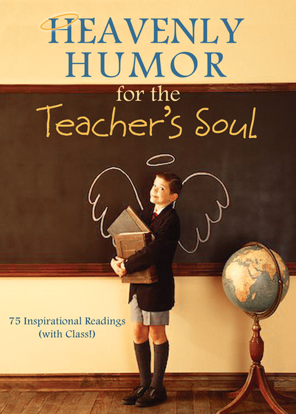 Heavenly Humor for the Teacher's Soul: 75 Inspirational Readings (with Class!)