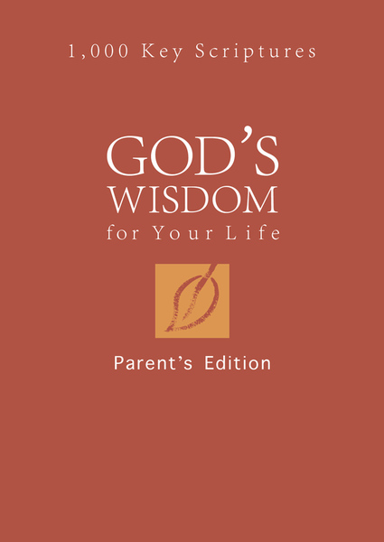 God's Wisdom for Your Life: Parents' Edition: 1,000 Key Scriptures