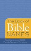 The Book of Bible Names: Fast Facts on All 2,026 People Named in Scripture