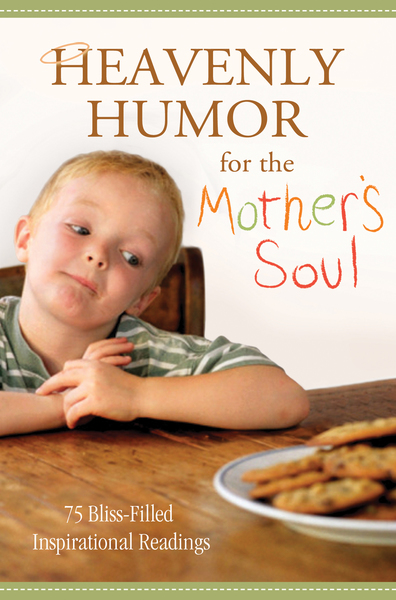 Heavenly Humor for the Mother's Soul: 75 Bliss-Filled Inspirational Readings