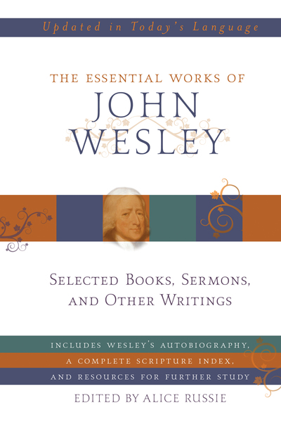 The Essential Works of John Wesley
