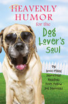 Heavenly Humor for the Dog Lover's Soul: 75 Drool-Filled Inspirational Readings from Fellow Dog Devotees