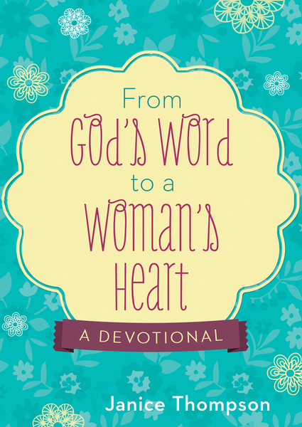 From God's Word to a Woman's Heart: A Devotional