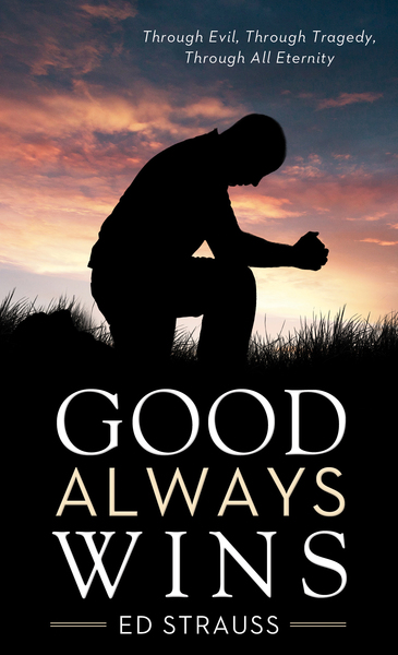 Good Always Wins: Thru Tragedy, Thru Evil, Thru All Eternity