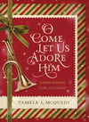 O Come Let Us Adore Him: Devotions Inspired by 'O Come, All Ye Faithful'