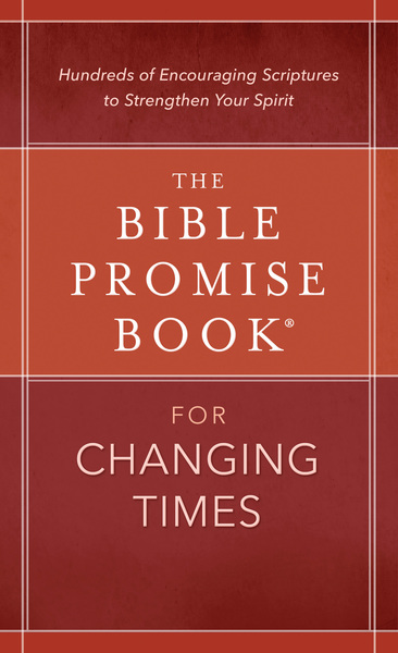 The Bible Promise Book® for Changing Times: Hundreds of Encouraging Scriptures to Strengthen Your Spirit