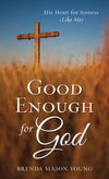 Good Enough for God: His Heart for Sinners (Like Me)