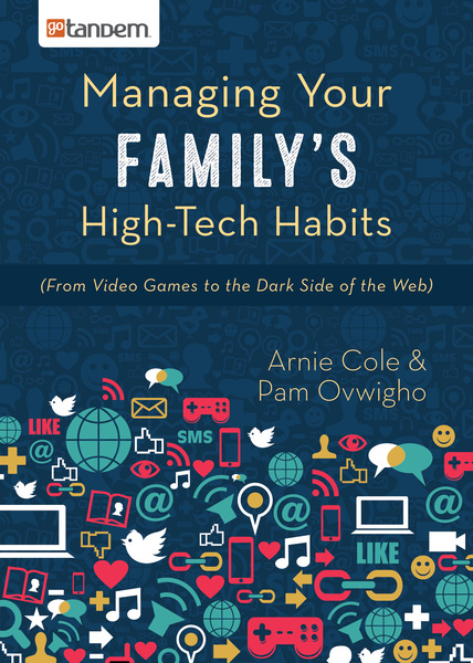 Managing Your Family's High-Tech Habits: (From Video-Games to the Dark Side of the Web)