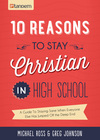 10 Reasons to Stay Christian in High School: A Guide to Staying Sane, Standing Firm. . .and not looking like a Religious Idiot