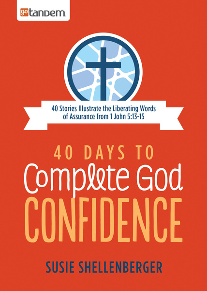 40 Days to Complete God Confidence: 40 Stories Illustrate the Liberating Words of Assurance from 1 John 5:13-15