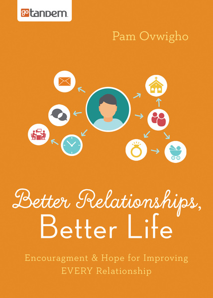 Better Relationships, Better Life: Encouragement and Hope for Improving EVERY Relationship